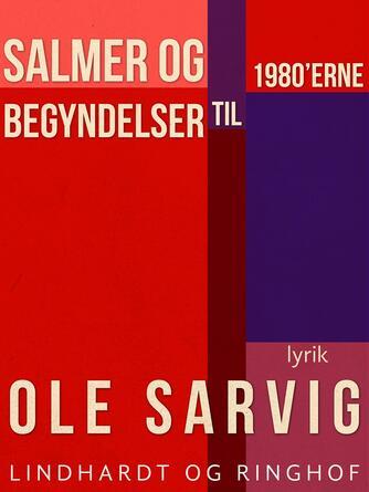 Ole Sarvig: Salmer og begyndelser til 1980'erne : lyrik