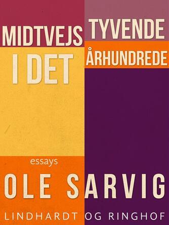 Ole Sarvig: Midtvejs i det tyvende århundrede