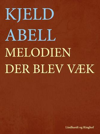 Kjeld Abell: Melodien der blev væk