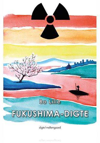 Bo Lille: Fukushima-digte : digte