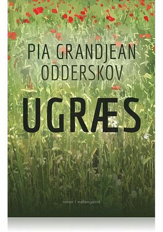 Pia Grandjean Odderskov: Ugræs : roman