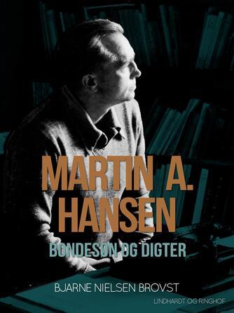 Bjarne Nielsen Brovst: Martin A. Hansen : bondesøn og digter