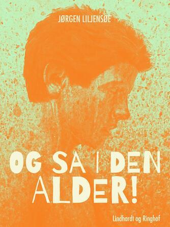 Jørgen Liljensøe: Og så i den alder!