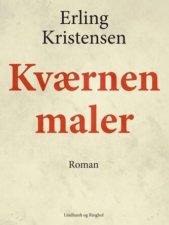 Erling Kristensen (f. 1893): Kværnen maler : roman