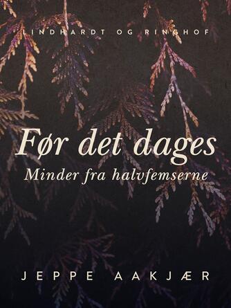 Jeppe Aakjær: Før det dages : minder fra halvfemserne