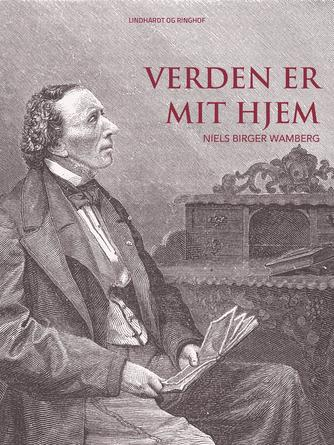 H. C. Andersen (f. 1805): Verden er mit hjem