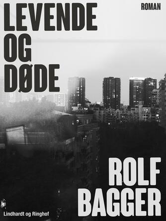 Rolf Bagger: Levende og døde : roman