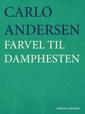 Carlo Andersen (f. 1904): Farvel til damphesten