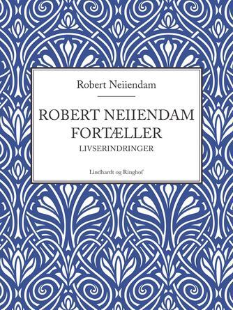 Robert Neiiendam: Robert Neiiendam fortæller : livserindringer