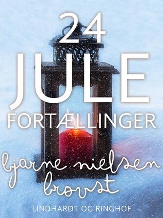 Bjarne Nielsen Brovst: 24 julefortællinger