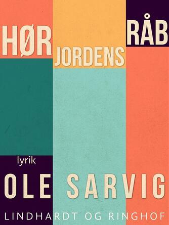 Ole Sarvig: Hør jordens råb : lyrik