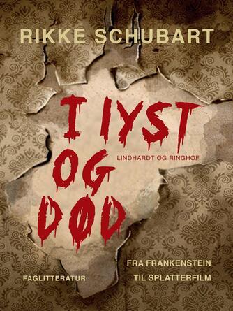 Rikke Schubart: I lyst og død : fra Frankenstein til splatterfilm