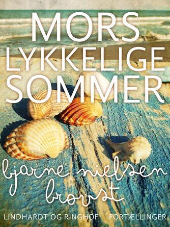 Bjarne Nielsen Brovst: Mors lykkelige sommer