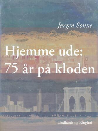 Jørgen Sonne (f. 1925): Hjemme ude : 75 år på kloden