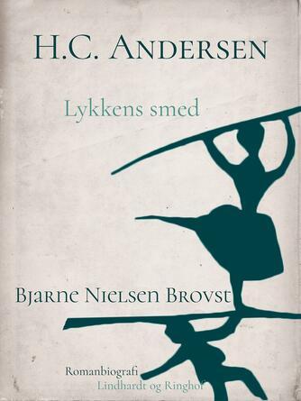 Bjarne Nielsen Brovst: H.C. Andersen : romanbiografi. Bind 2, Lykkens smed : ungdom og læreår 1819-1827