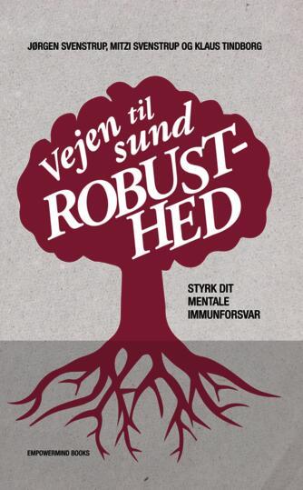 Jørgen Svenstrup, Mitzi Svenstrup, Klaus Tindborg: Vejen til sund robusthed : styrk dit mentale immunforsvar
