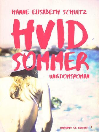 Hanne Elisabeth Schultz: Hvid sommer : ungdomsroman