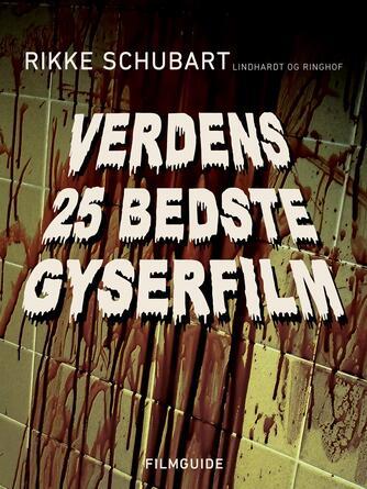 Rikke Schubart: Verdens 25 bedste gyserfilm : filmguide