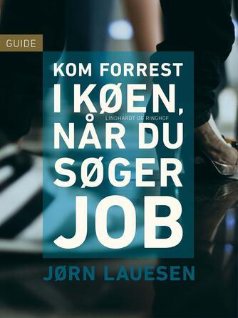Jørn Lauesen: Kom forrest i køen, når du søger job : guide
