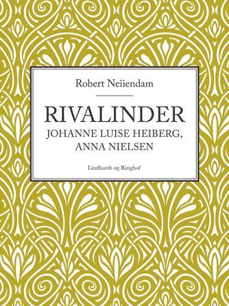 Robert Neiiendam: Rivalinder : Johanne Luise Heiberg, Anna Nielsen