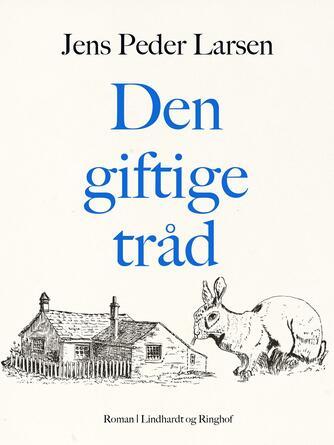 Jens Peder Larsen (f. 1952): Den giftige tråd : roman