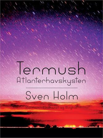 Sven Holm (f. 1940): Termush, Atlanterhavskysten : roman