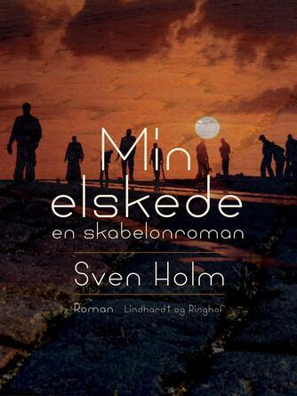 Sven Holm (f. 1940): Min elskede : en skabelonroman : roman