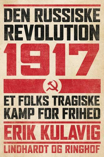 Erik Kulavig: Den russiske revolution 1917 : et folks tragiske kamp for frihed