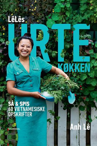 Lê Anh: LêLês urtekøkken : så & spis! : 60 vietnamesiske opskrifter