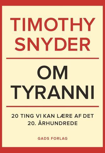 Timothy Snyder: Om tyranni : 20 ting vi kan lære af det 20. århundrede