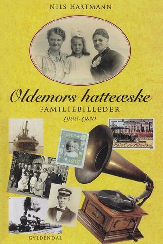 Nils Hartmann: Oldemors hatteæske : familiebilleder 1900-1930