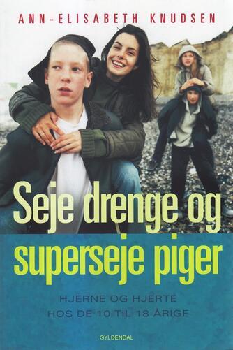 Ann-Elisabeth Knudsen: Seje drenge og superseje piger : hjerne og hjerte hos de 10 til 18 årige