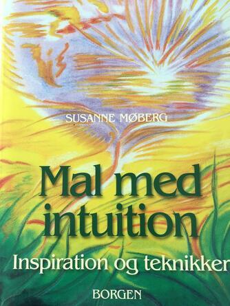 Susanne Møberg: Mal med intuition : inspiration og teknikker