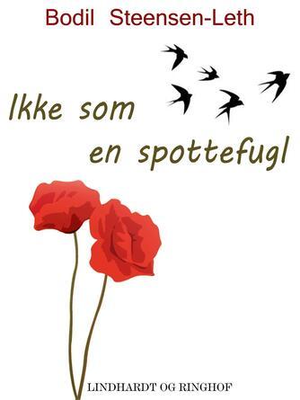 Bodil Steensen-Leth: Ikke som en spottefugl