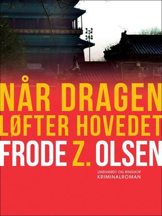 Frode Z. Olsen (f. 1950): Når dragen løfter hovedet : kriminalroman
