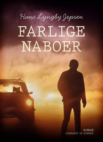 Hans Lyngby Jepsen: Farlige naboer : roman