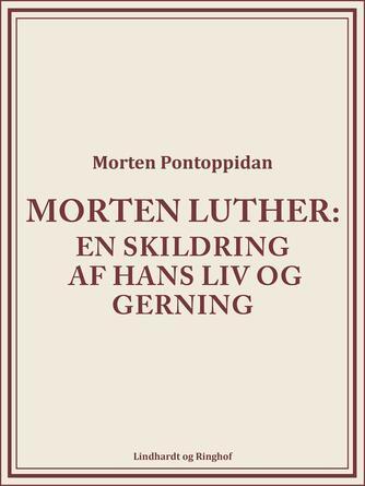 Morten Pontoppidan: Morten Luther : en skildring af hans liv og gerning