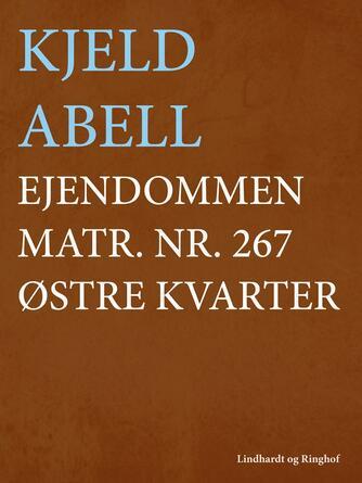 Kjeld Abell: Ejendommen matr. nr. 267 østre kvarter