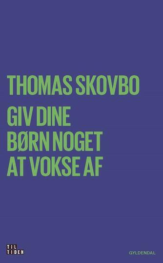 Thomas Skovbo: Giv dine børn noget at vokse af