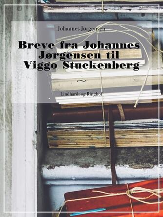 Johannes Jørgensen (f. 1866): Breve fra Johannes Jørgensen til Viggo Stuckenberg