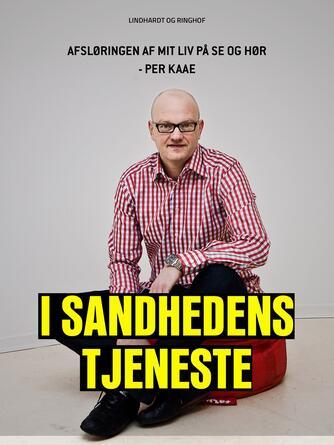 Peer Kaae: I sandhedens tjeneste : afsløringen af mit liv på Se og Hør