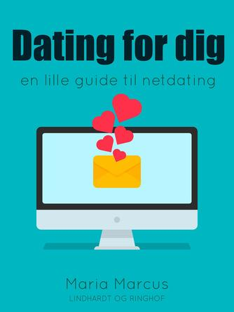 Maria Marcus: Dating for dig : en lille guide til netdating
