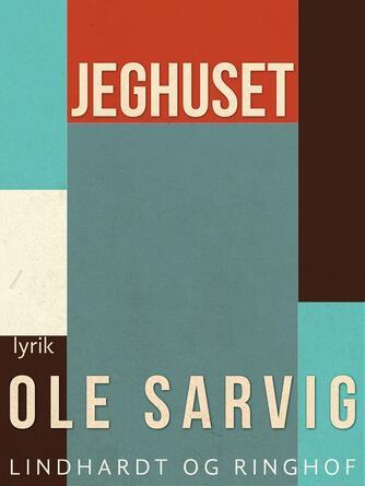 Ole Sarvig: Jeghuset : lyrik