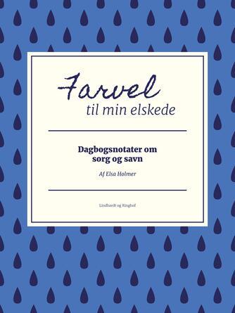 Elsa Holmer: Farvel til min elskede : dagbogsnotater om sorg og savn