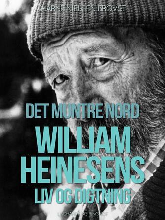 Bjarne Nielsen Brovst: Det muntre nord : William Heinesens liv og digtning