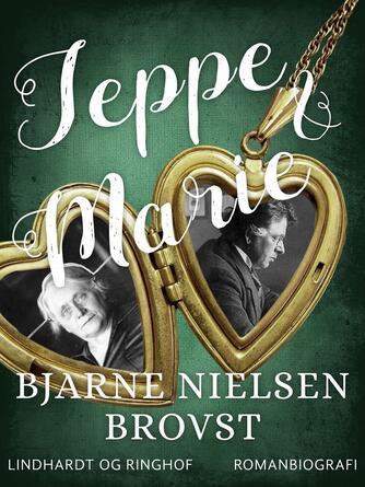 Bjarne Nielsen Brovst: Jeppe og Marie : romanbiografi