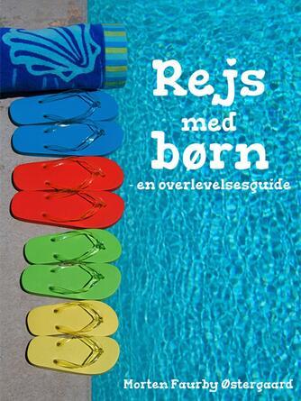 Morten Faurby Østergaard: Rejs med børn : en overlevelsesguide