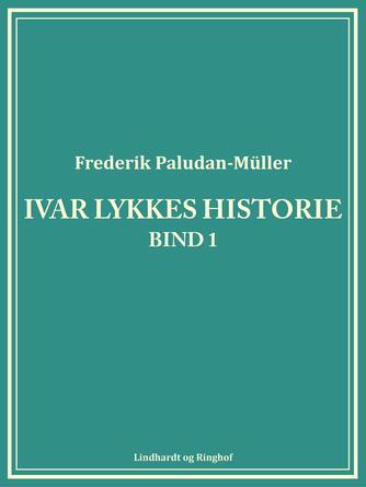 Fr. Paludan-Müller: Ivar Lykkes historie. Bind 1