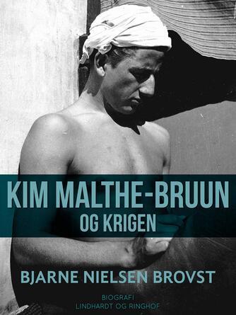 Bjarne Nielsen Brovst: Kim Malthe-Bruun og krigen : biografi
