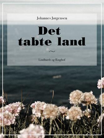 Johannes Jørgensen (f. 1866): Det tabte land
